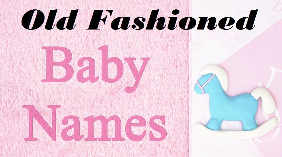 Old Fashioned Baby Names That Are Making A Comeback!